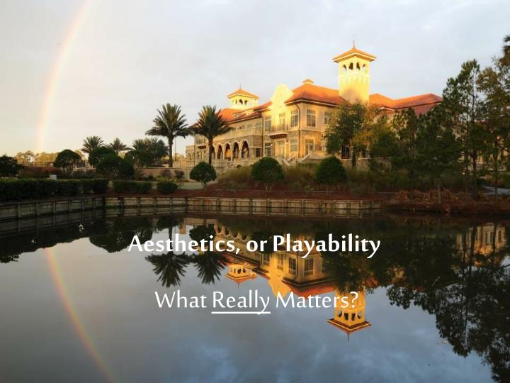 Aesthetics, or Playability