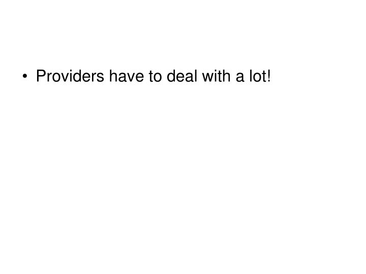 Providers have to deal with a lot!