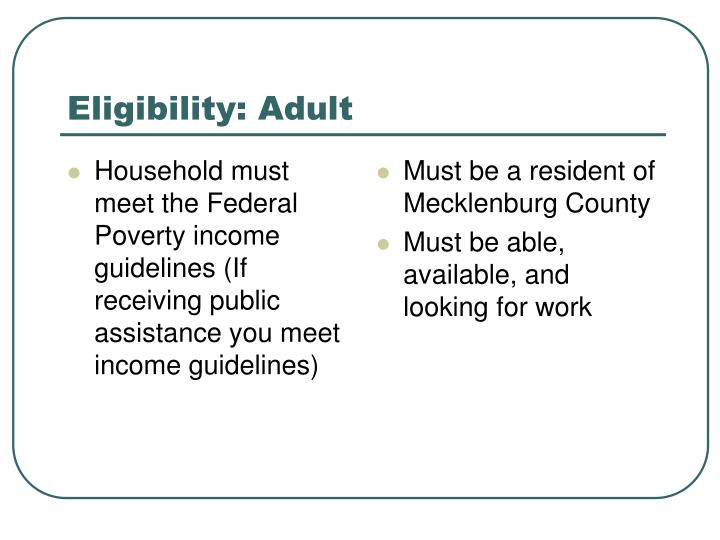 Household must meet the Federal Poverty income guidelines (If receiving public assistance you meet income guidelines)