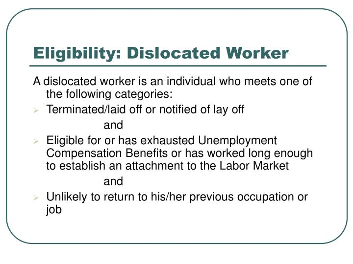 A dislocated worker is an individual who meets one of the following categories: