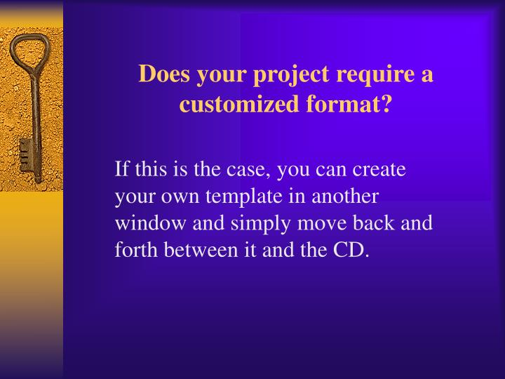 Does your project require a customized format?