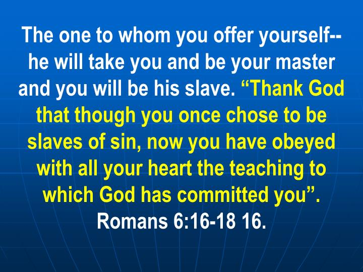 The one to whom you offer yourself--he will take you and be your master and you will be his slave.