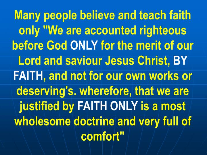 "Many people believe and teach faith only ""We are accounted righteous before God"