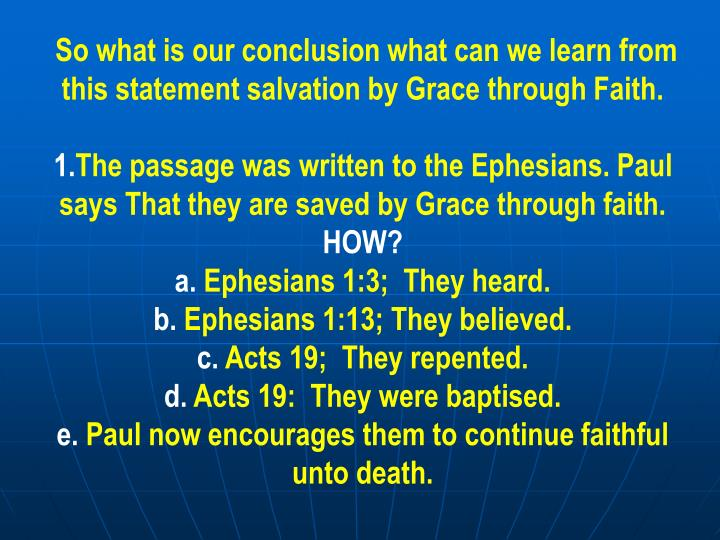So what is our conclusion what can we learn from this statement salvation by Grace through Faith.