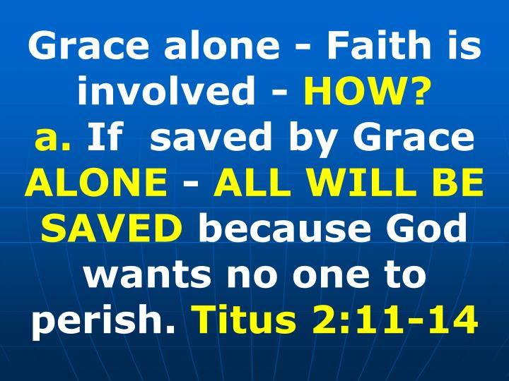 Grace alone - Faith is involved -
