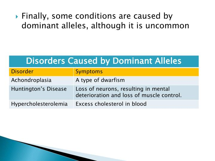Finally, some conditions are caused by dominant alleles, although it is uncommon