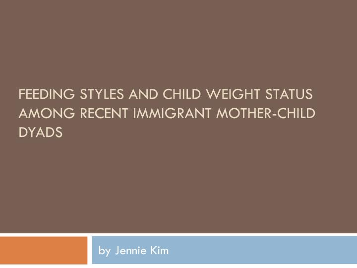 Feeding styles and child weight status among recent immigrant mother child dyads