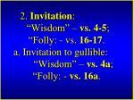 2 invitation wisdom vs 4 5 folly vs 16 17 a invitation to gullible wisdom vs 4a folly vs 16a