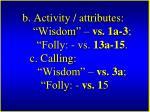 b activity attributes wisdom vs 1a 3 folly vs 13a 15 c calling wisdom vs 3a folly vs 1 5