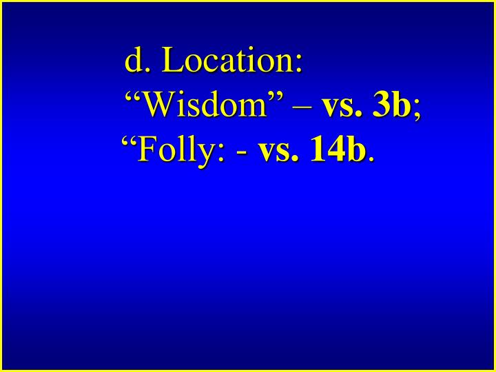 "d. Location: ""Wisdom"" –"