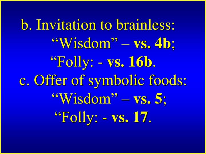 "b. Invitation to brainless: ""Wisdom"" –"