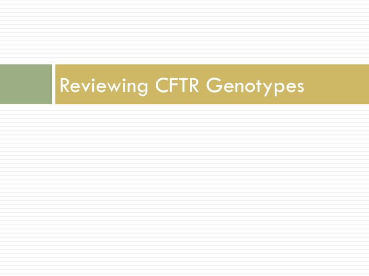Reviewing CFTR Genotypes