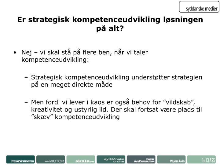 Er strategisk kompetenceudvikling løsningen på alt?