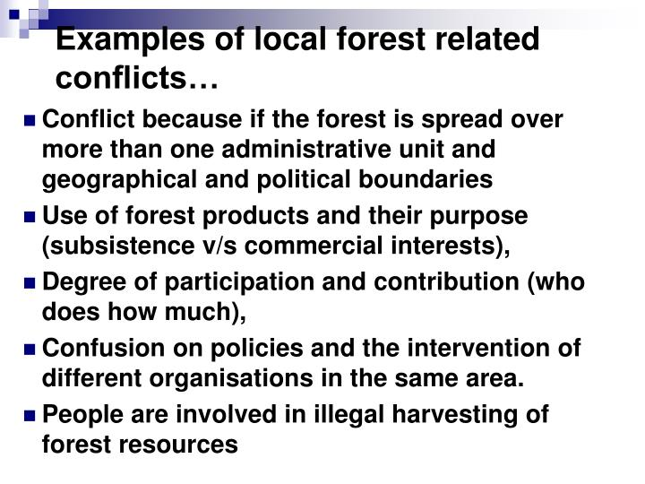 Examples of local forest related conflicts…