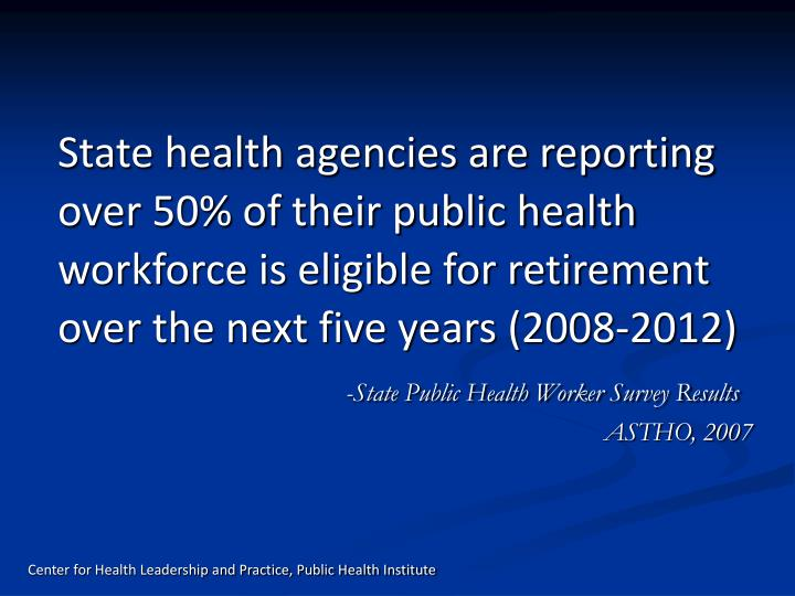 State health agencies are reporting over 50% of their public health workforce is eligible for retirement over the next five years (2008-2012)
