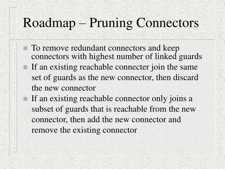 Roadmap – Pruning Connectors