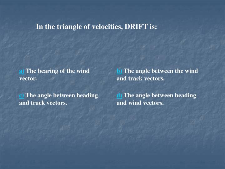 In the triangle of velocities, DRIFT is: