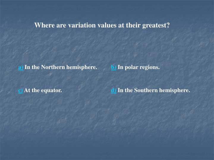 Where are variation values at their greatest?