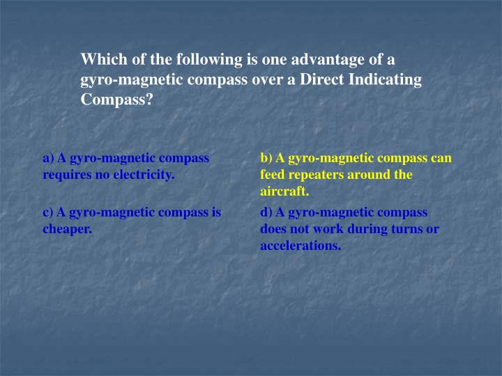 Which of the following is one advantage of a gyro-magnetic compass over a Direct Indicating Compass?