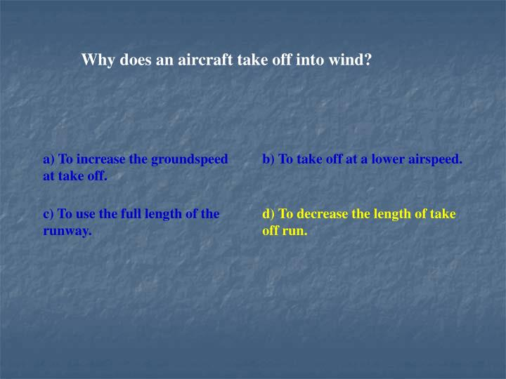 Why does an aircraft take off into wind?