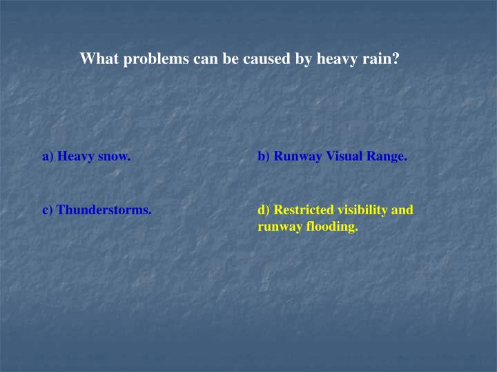 What problems can be caused by heavy rain?
