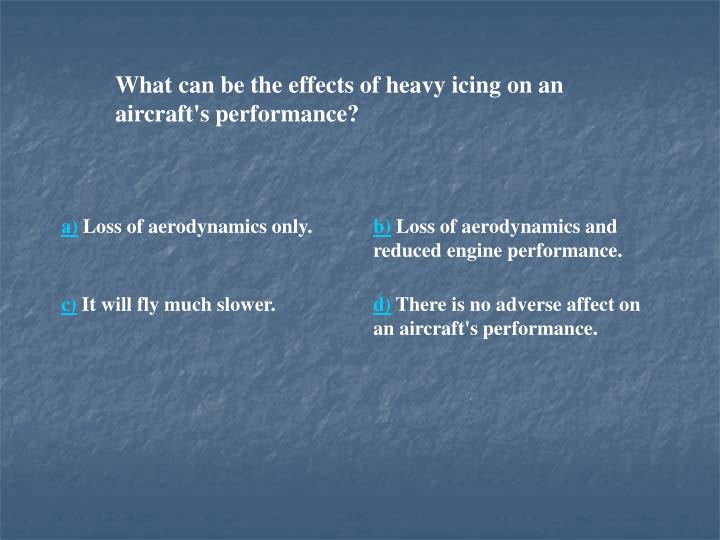 What can be the effects of heavy icing on an aircraft's performance?