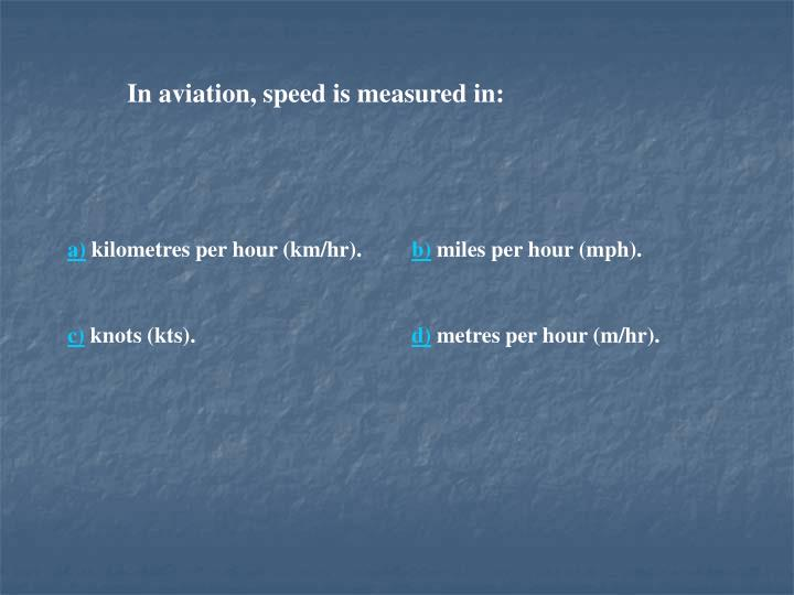 In aviation, speed is measured in: