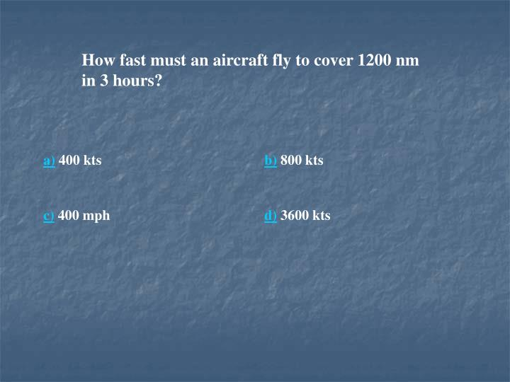 How fast must an aircraft fly to cover 1200 nm in 3 hours?