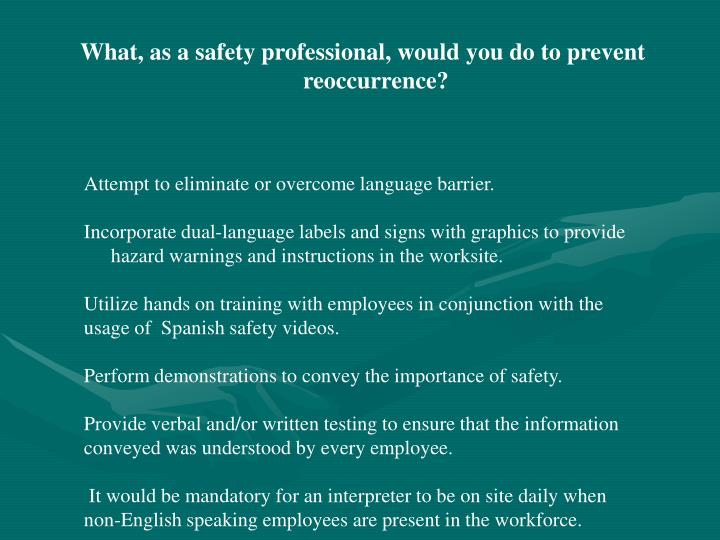 What, as a safety professional, would you do to prevent reoccurrence?