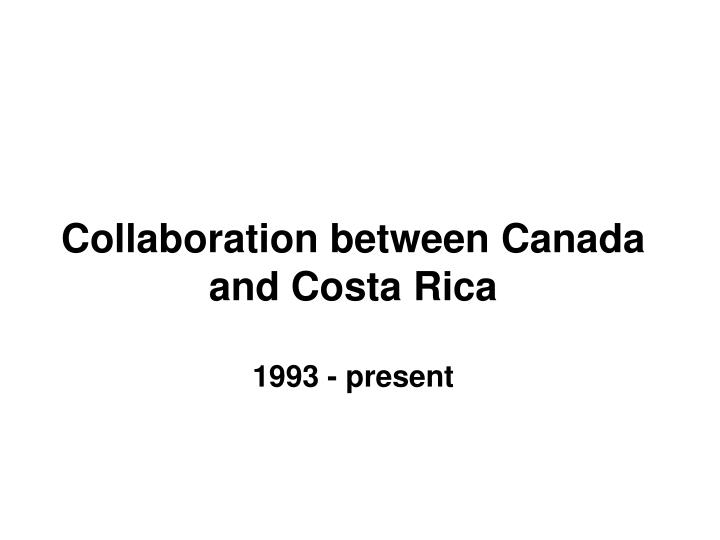 Collaboration between Canada and Costa Rica