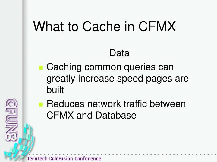 What to Cache in CFMX