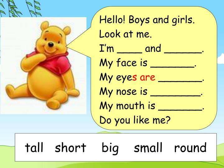 Hello! Boys and girls.