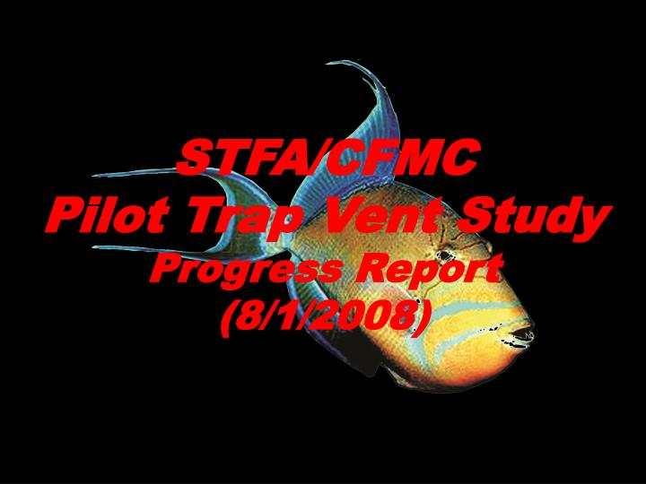 Stfa cfmc pilot trap vent study progress report 8 1 2008