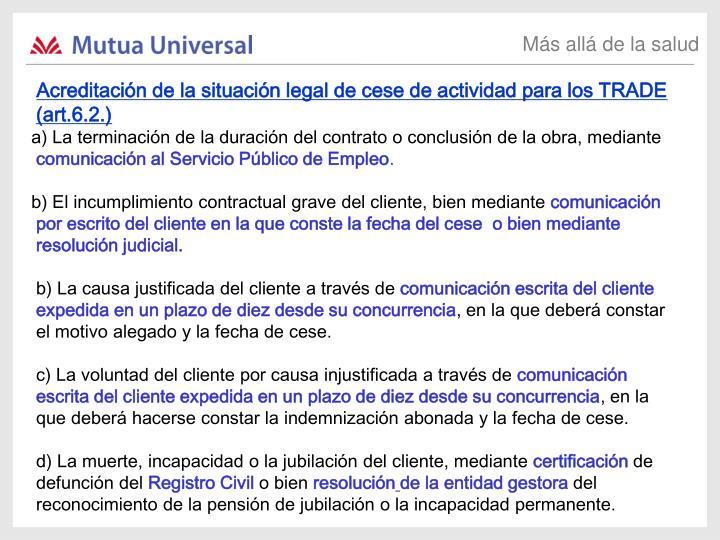 Acreditación de la situación legal de cese de actividad para los TRADE (art.6.2.)
