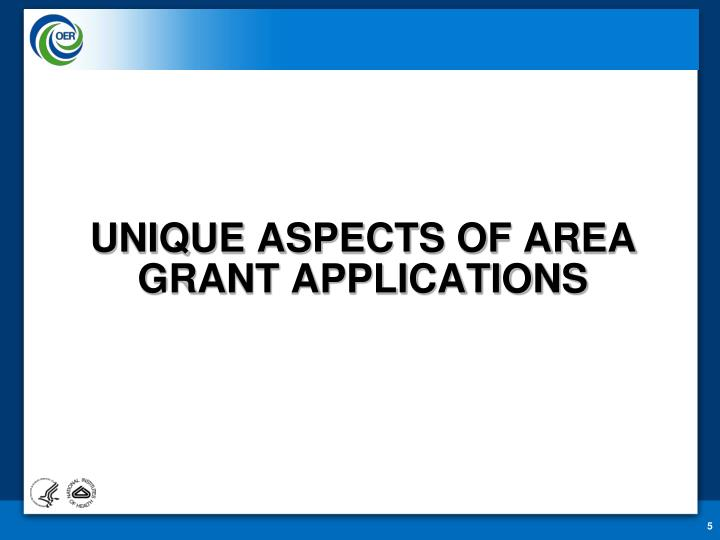 Unique aspects of area Grant applications
