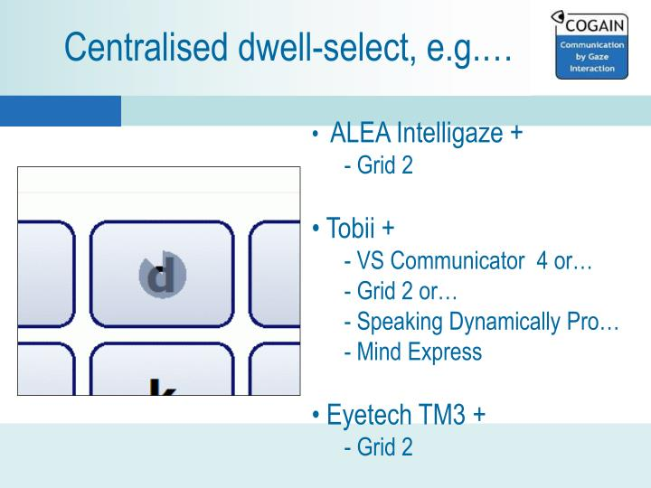 Centralised dwell-select, e.g.…