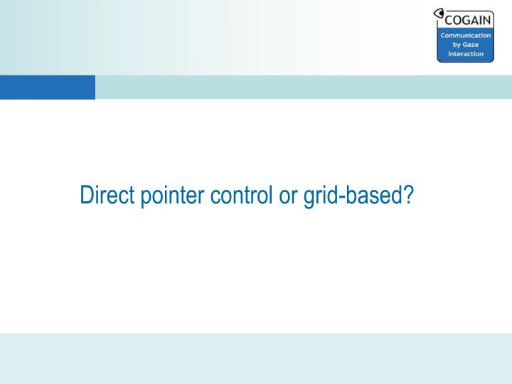Direct pointer control or grid-based?