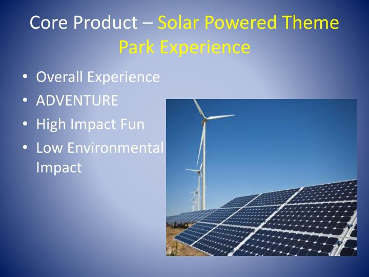 Core product solar powered theme park experience