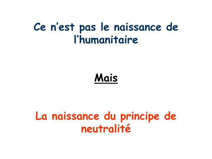 Ce n'est pas le naissance de l'humanitaire