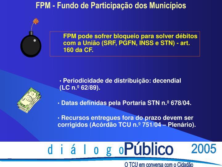 FPM pode sofrer bloqueio para solver débitos com a União (SRF, PGFN, INSS e STN) - art. 160 da CF.