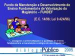 fundo de manuten o e desenvolvimento do ensino fundamental e de valoriza o do magist rio fundef