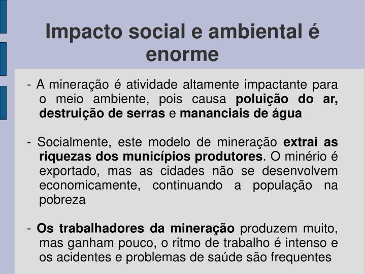 Impacto social e ambiental é enorme