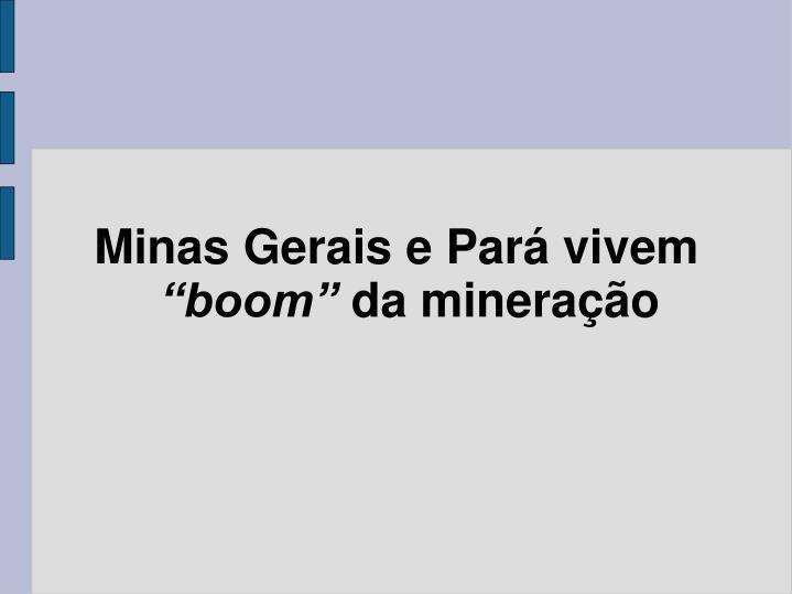 Minas Gerais e Pará vivem