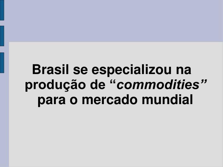 """Brasil se especializou na produção de """""""
