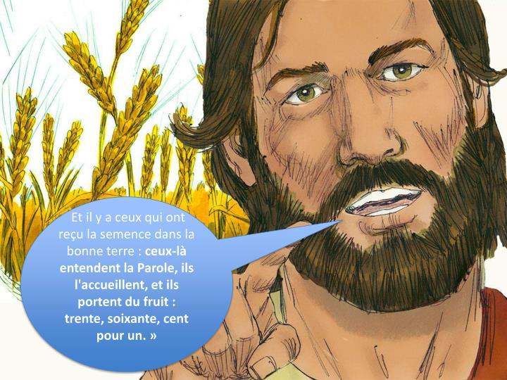 Et il y a ceux qui ont reu la semence dans la bonne terre :
