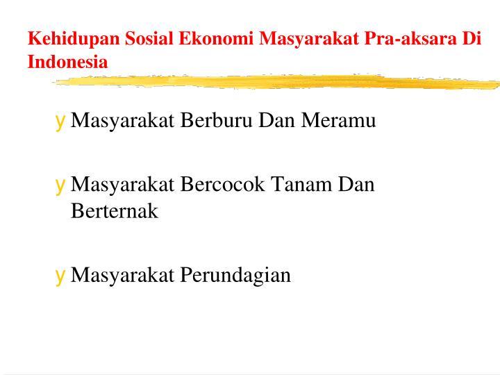 Kehidupan Sosial Ekonomi Masyarakat Pra-aksara Di Indonesia