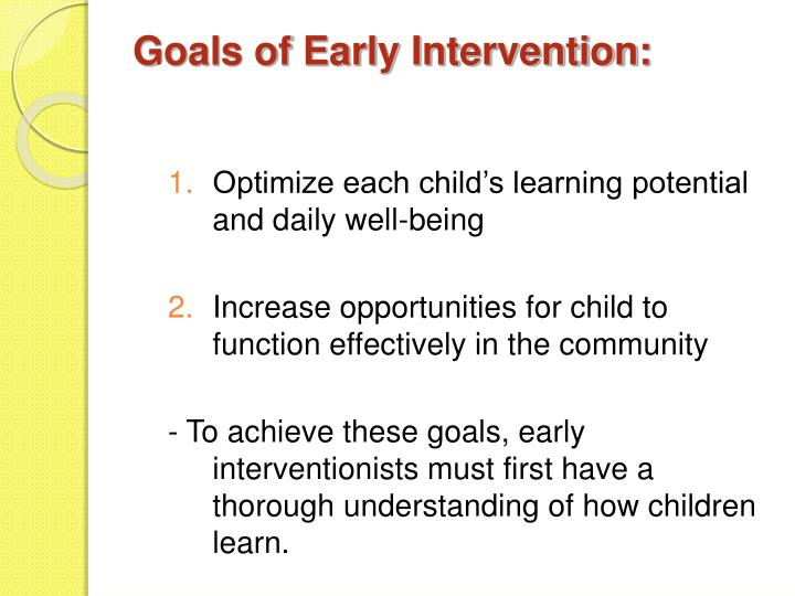 Goals of Early Intervention: