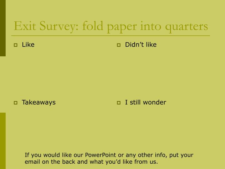 Exit Survey: fold paper into quarters