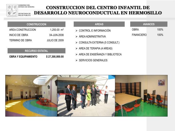 CONSTRUCCION DEL CENTRO INFANTIL DE DESARROLLO NEUROCONDUCTUAL EN HERMOSILLO
