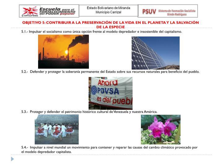 OBJETIVO 5: CONTRIBUIR A LA PRESERVACIÓN DE LA VIDA EN EL PLANETA Y LA SALVACIÓN DE LA ESPECIE